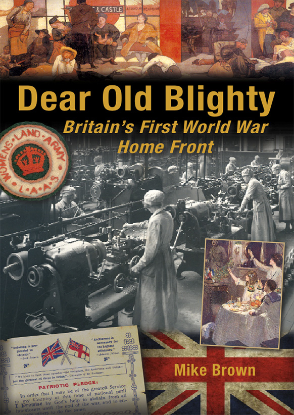 Dear Old Blighty Britains First World War Home Front