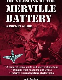 The Silencing of the Merville Battery - A WW2 Pocket Guide